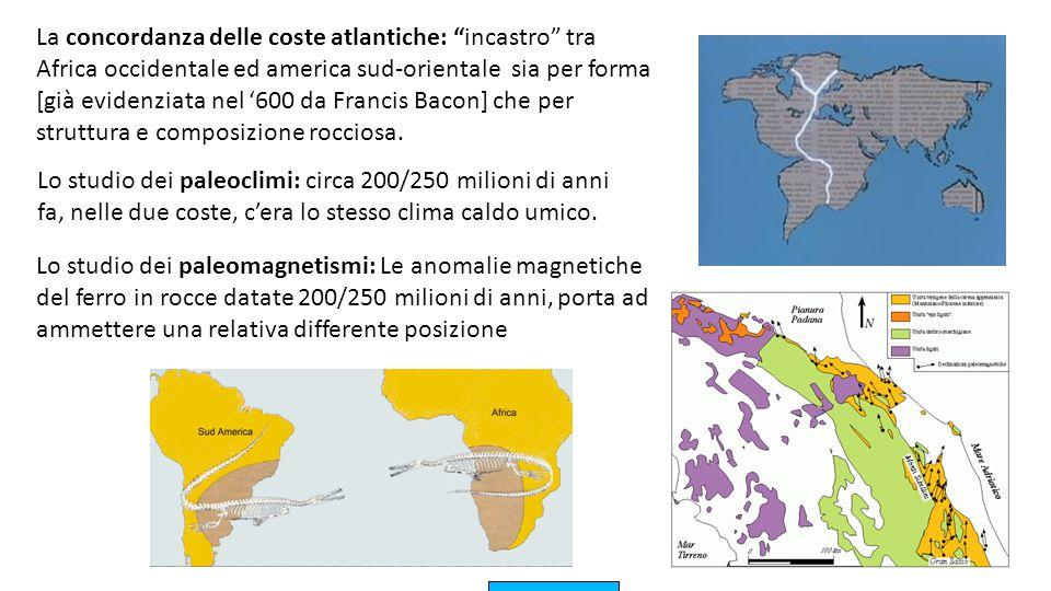 La concordanza delle coste atlantiche: incastro tra Africa occidentale ed america sud-orientale sia per forma [già evidenziata nel '600 da Francis Bacon] che per struttura e composizione rocciosa.